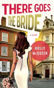 There Goes the Bride - A Novel ebook by Holly McQueen