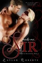 Make Me, Sir - Doms of Decadence, #5 ebook by Laylah Roberts