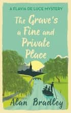 The Grave's a Fine and Private Place - A Flavia de Luce Mystery Book 9 ebook by Alan Bradley