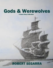 Gods & Werewolves ebook by Robert Segarra