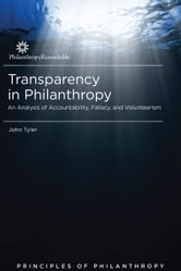 Transparency in Philanthropy: An Analysis of Accountability, Fallacy, and Volunteerism ebook by John Tyler