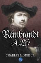 Rembrandt: A Life ebook by