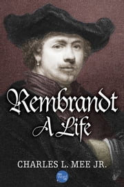 Rembrandt: A Life eBook by Charles L. Mee Jr.