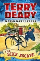 The Bike Escape - World War II Tales 3 ebook by Terry Deary, James De la Rue