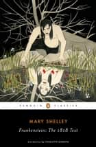 Frankenstein: The 1818 Text ebook by Mary Shelley, Charlotte Gordon, Charlotte Gordon