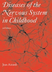 Diseases of the Nervous System in Childhood 3rd Edition: Developmental and neuropsychiatric disorders of childhood ebook by Jean Aicardi,Martin Bax,Christopher Gillberg
