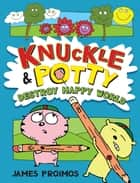 Knuckle and Potty Destroy Happy World ebook by James Proimos,James Proimos