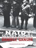 NATO's Secret Armies - Operation GLADIO and Terrorism in Western Europe ebook by Daniele Ganser