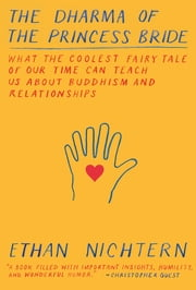 The Dharma of The Princess Bride - What the Coolest Fairy Tale of Our Time Can Teach Us About Buddhism and Relationships ebook by Ethan Nichtern