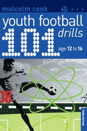 101 Youth Football Drills - Age 12 to 16 ebook by Malcolm Cook