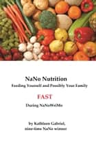 NaNo Nutrition: How to Feed Yourself and Possibly Your Family Fast During NaNoWriMo ebook by Kathleen Gabriel