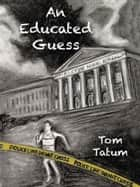 AN EDUCATED GUESS ebook by Tom Tatum