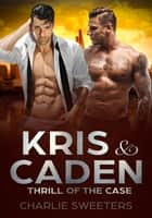 Kris & Caden - Thrill of the Case ebook by Charlie Sweeters
