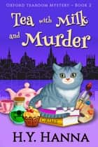 Tea with Milk and Murder (Oxford Tearoom Mysteries ~ Book 2) ebook by H.Y. Hanna