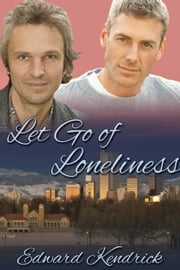 Let Go of Loneliness ebook by Edward Kendrick