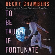To Be Taught, If Fortunate audiobook by Becky Chambers