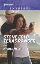 Stone Cold Texas Ranger eBook by Nicole Helm