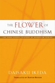 The Flower of Chinese Buddhism ebook by Daisaku Ikeda, Burton Watson