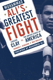 Muhammad Ali's Greatest Fight - Cassius Clay vs. the United States of America ebook by Howard L. Bingham,Max Wallace,Muhammad Ali