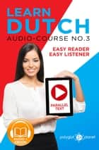 Learn Dutch - Easy Reader | Easy Listener | Parallel Text - Audio Course No. 3 - Learn Dutch | Easy Audio & Easy Text, #3 ebook by Polyglot Planet