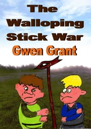 The Walloping Stick War ebook by Gwen Grant