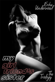 My Girlfriend's Sister: The Trilogy ebook by Erika Underwood