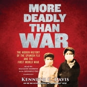 More Deadly Than War - The Hidden History of the Spanish Flu and the First World War audiobook by Kenneth C. Davis