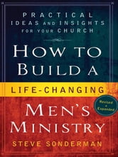 How to Build a Life-Changing Men's Ministry - Practical Ideas and Insights for Your Church ebook by Steve Sonderman