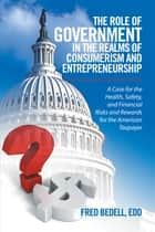 The Role of Government in the Realms of Consumerism and Entrepreneurship ebook by Fred Bedell, EdD