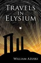 Travels in Elysium ebook by William Azuski