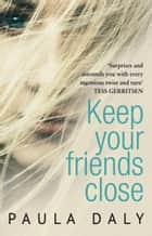 Keep Your Friends Close - 'The UK's answer to Liane Moriarty' Claire McGowan ebook by Paula Daly