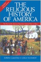 The Religious History of America ebook by Edwin S. Gaustad,Leigh Schmidt
