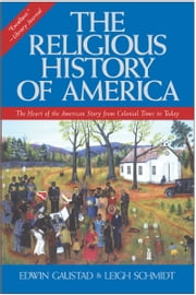 The Religious History of America - The Heart of the American Story from Colonial Times to Today ebook by Edwin S. Gaustad, Leigh Schmidt