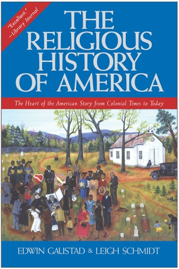 The Religious History of America - The Heart of the American Story from Colonial Times to Today ebook by Edwin S. Gaustad,Leigh Schmidt