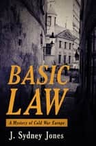 Basic Law - A Mystery of Cold War Europe ebook by J. Sydney Jones