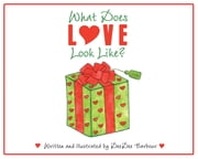 What Does Love Look Like? ebook by Dee Dee Barbour
