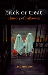 Trick or Treat - A History of Halloween ebook by Lisa Morton