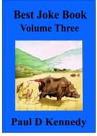 Best Joke Book: Volume Three ebook by Paul D Kennedy