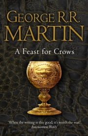 A Feast for Crows (A Song of Ice and Fire, Book 4) ebook by George R.R. Martin