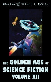The Golden Age of Science Fiction - Volume XII ebook by Evelyn E. Smith,J.F. Bone,Ross Rocklynne,Robert Abernathy,C.L. Moore,Walter Bupp,Edmond Hamilton,Algis Budrys,Roger Dee,Jim Harmon,Mark Clifton