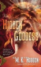 The Hidden Goddess ebook by M. K. Hobson