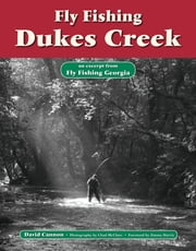 Fly Fishing Dukes Creek - An Excerpt from Fly Fishing Georgia ebook by David Cannon,Chad McClure