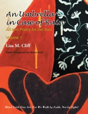 An Umbrella In Case of Rain - Art and Poetry for the Soul Vol 1 ebook by Lisa M. Cliff