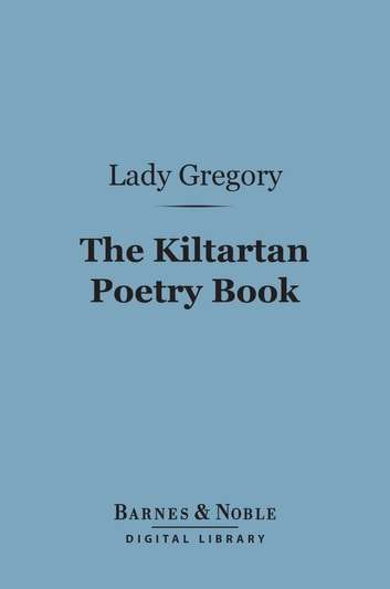The Kiltartan Poetry Book (Barnes & Noble Digital Library) - Prose Translations from the Irish ebook by Lady Gregory