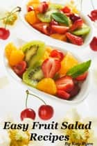 Easy Fruit Salad Recipes ebook by Kay Ryen