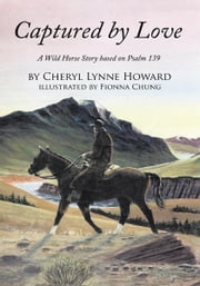Captured by Love - A Wild Horse Story based on Psalm 139 ebook by Cheryl Lynne Howard