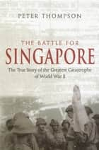The Battle for Singapore ebook by Peter Thompson