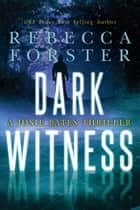 Dark Witness, A Josie Bates Thriller ebook by Rebecca Forster