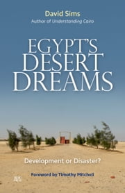 Egypt's Desert Dreams - Development or Disaster? ebook by David Sims,Timothy Mitchell