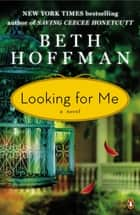 Looking for Me - A Novel eBook by Beth Hoffman